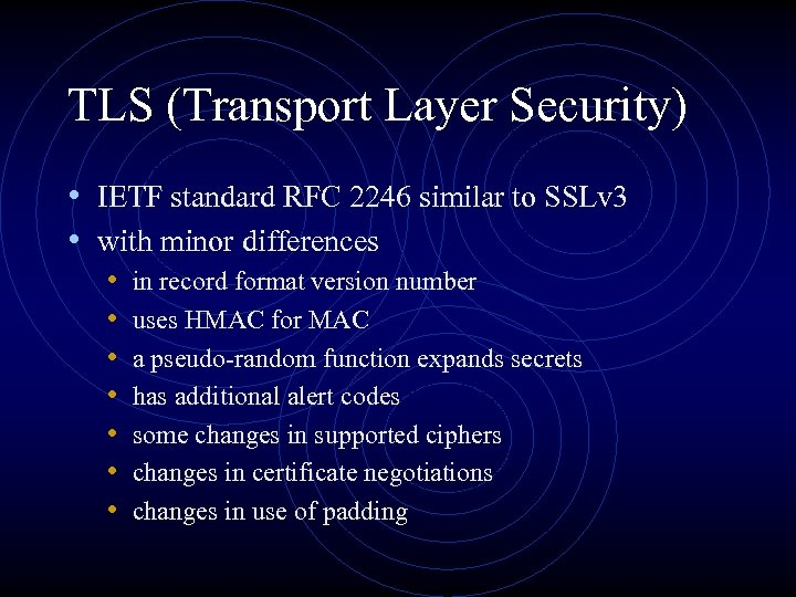 TLS (Transport Layer Security) • IETF standard RFC 2246 similar to SSLv 3 •