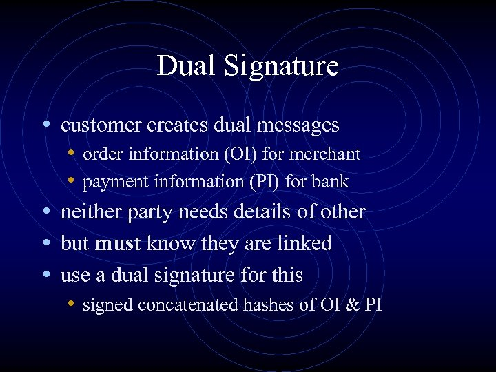 Dual Signature • customer creates dual messages • order information (OI) for merchant •