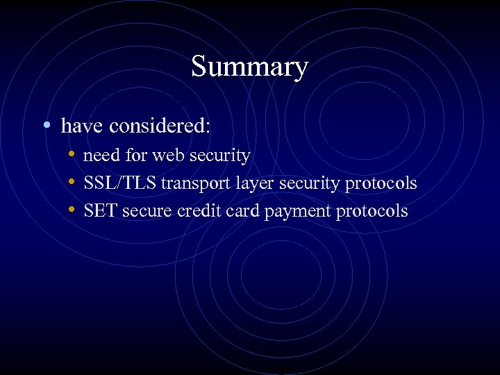 Summary • have considered: • need for web security • SSL/TLS transport layer security