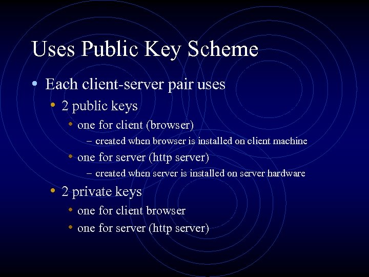 Uses Public Key Scheme • Each client-server pair uses • 2 public keys •