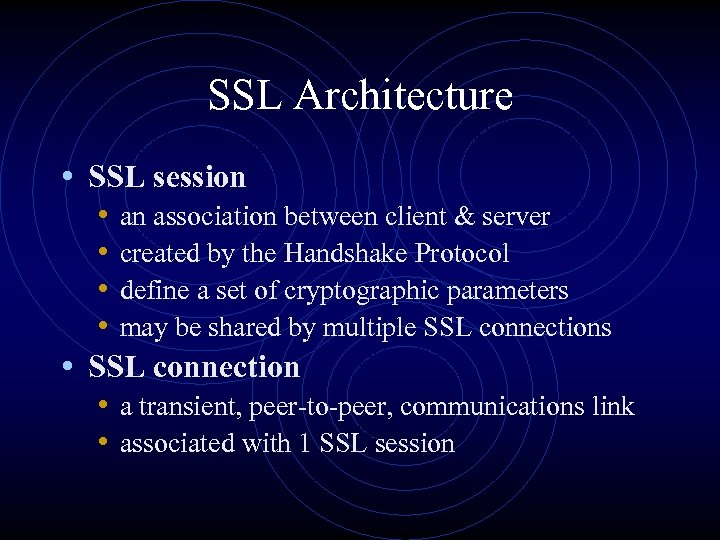 SSL Architecture • SSL session • an association between client & server • created