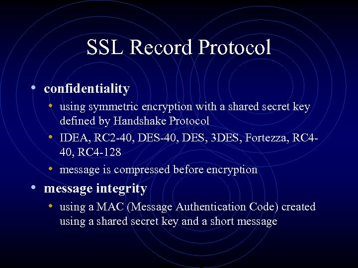 SSL Record Protocol • confidentiality • using symmetric encryption with a shared secret key