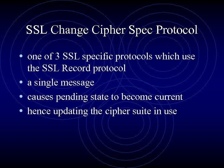 SSL Change Cipher Spec Protocol • one of 3 SSL specific protocols which use