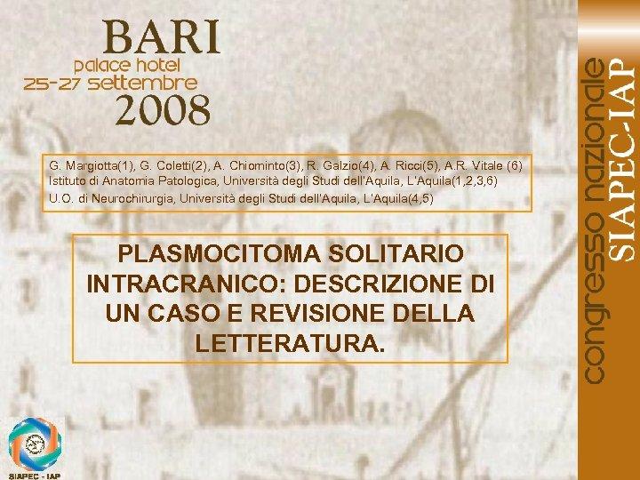 G. Margiotta(1), G. Coletti(2), A. Chiominto(3), R. Galzio(4), A. Ricci(5), A. R. Vitale (6)
