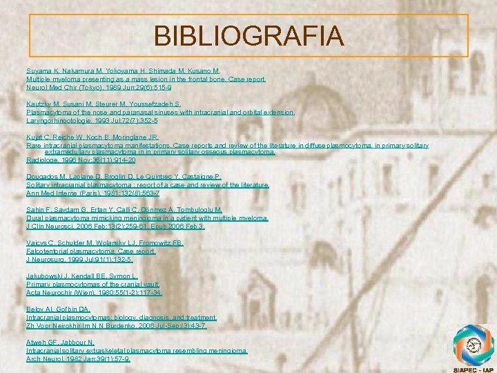 BIBLIOGRAFIA Suyama K, Nakamura M, Yokoyama H, Shimada M, Kusano M. Multiple myeloma presenting