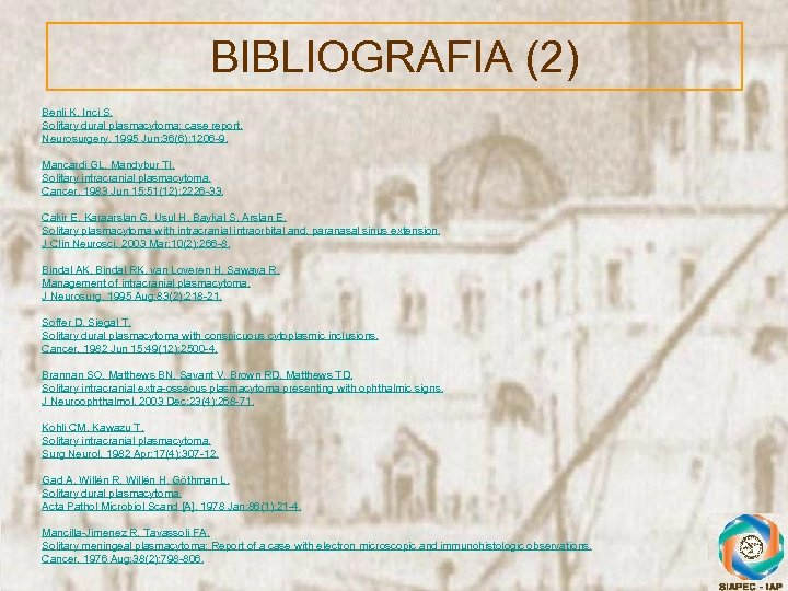 BIBLIOGRAFIA (2) Benli K, Inci S. Solitary dural plasmacytoma: case report. Neurosurgery. 1995 Jun;