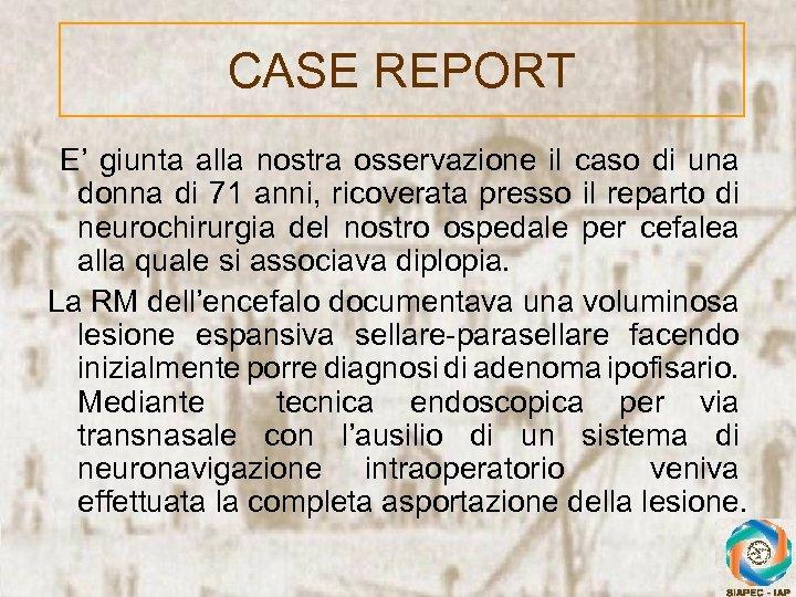 CASE REPORT E' giunta alla nostra osservazione il caso di una donna di 71
