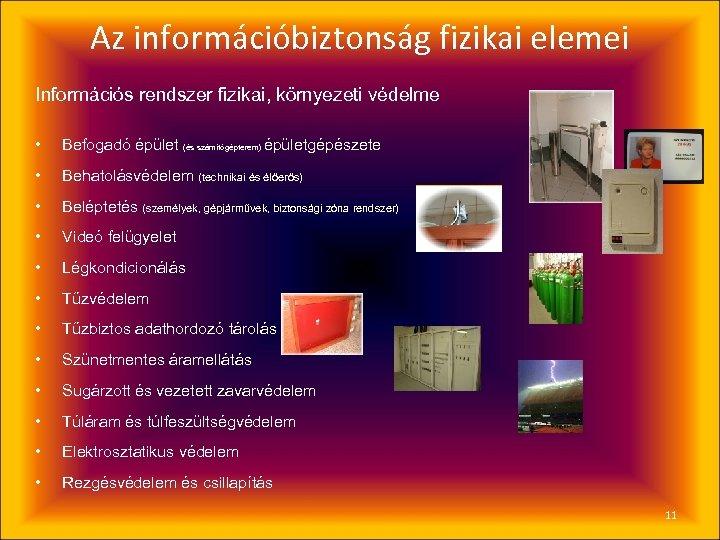 Az információbiztonság fizikai elemei Információs rendszer fizikai, környezeti védelme • Befogadó épület (és számítógépterem)