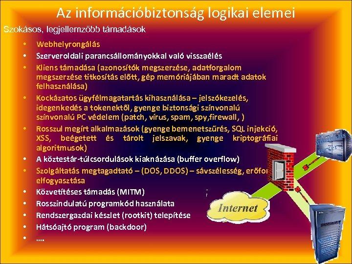 Az információbiztonság logikai elemei Szokásos, legjellemzőbb támadások • • • Webhelyrongálás Szerveroldali parancsállományokkal való