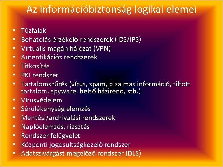Az információbiztonság logikai elemei • • • • Tűzfalak Behatolás érzékelő rendszerek (IDS/IPS) Virtuális