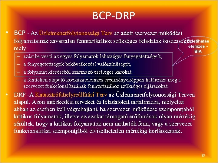 BCP-DRP • BCP - Az Üzletmenetfolytonossági Terv az adott szervezet működési Üzletihatás folyamatainak zavartalan