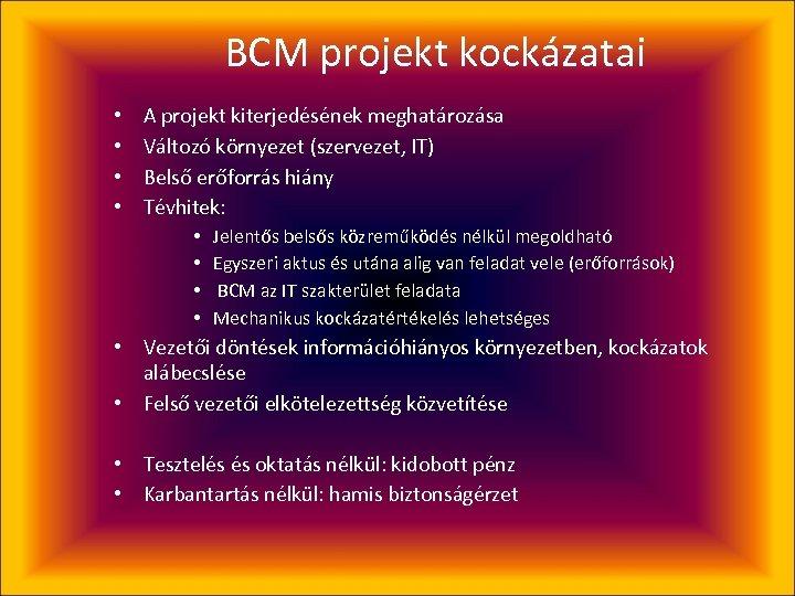 BCM projekt kockázatai • • A projekt kiterjedésének meghatározása Változó környezet (szervezet, IT) Belső