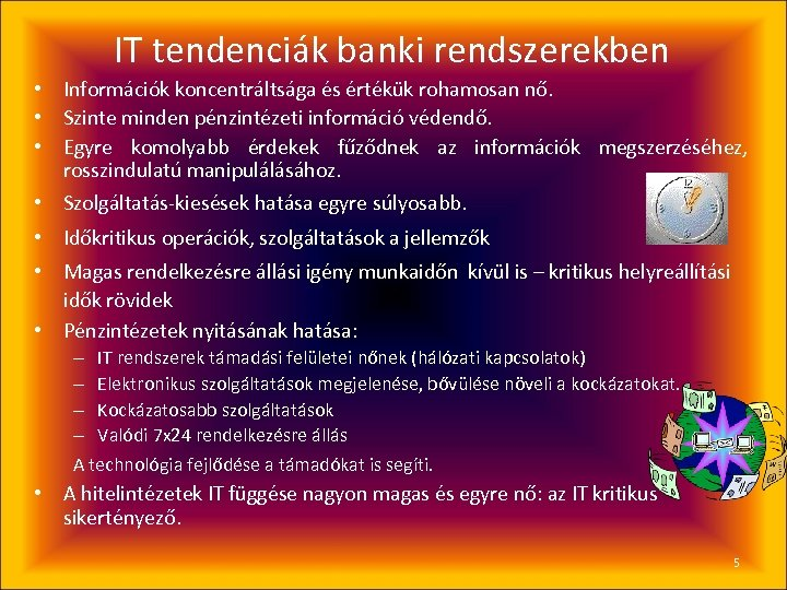 IT tendenciák banki rendszerekben • Információk koncentráltsága és értékük rohamosan nő. • Szinte minden
