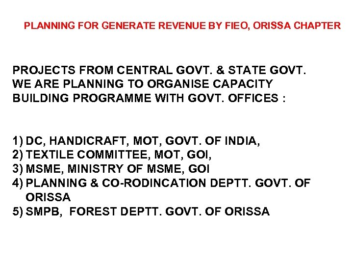 PLANNING FOR GENERATE REVENUE BY FIEO, ORISSA CHAPTER PROJECTS FROM CENTRAL GOVT. & STATE