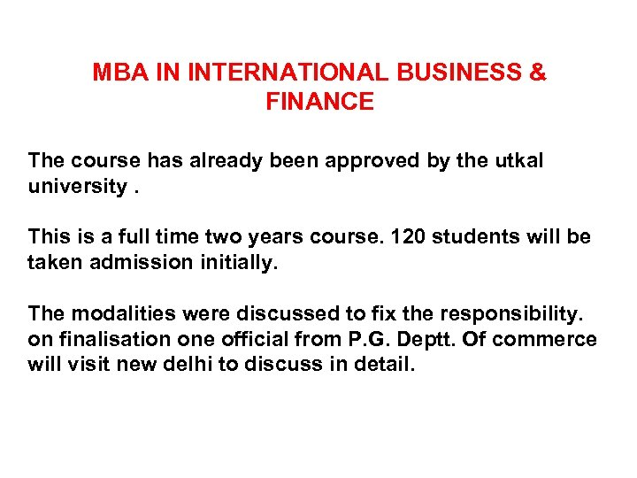 MBA IN INTERNATIONAL BUSINESS & FINANCE The course has already been approved by the