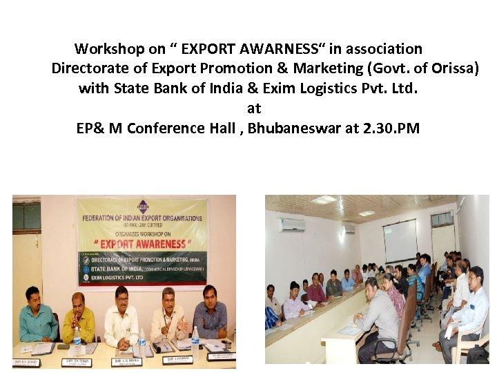 "Workshop on "" EXPORT AWARNESS"" in association Directorate of Export Promotion & Marketing (Govt."