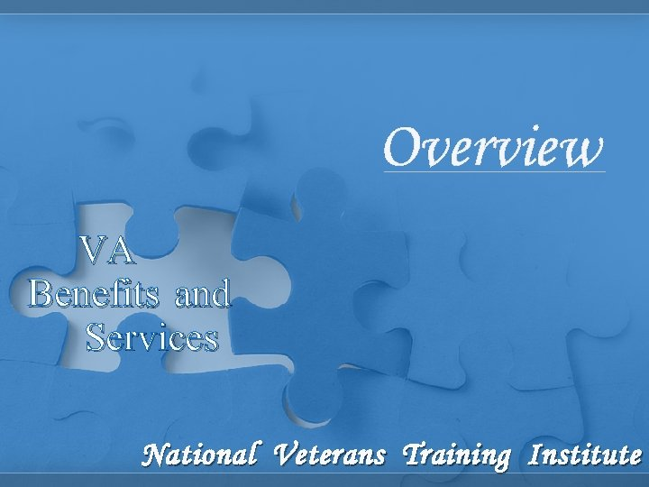 Overview VA Benefits and Services National Veterans Training Institute