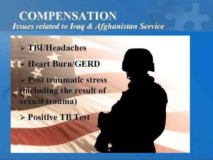 COMPENSATION Issues related to Iraq & Afghanistan Service Ø TBI/Headaches Ø Heart Burn/GERD Post