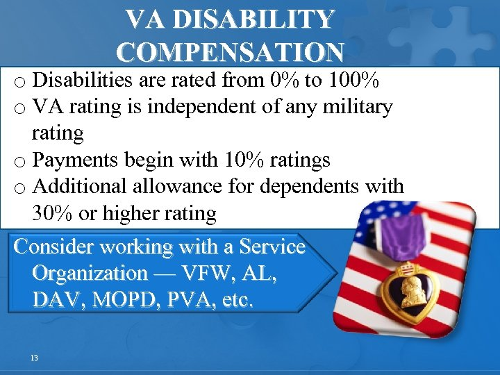 VA DISABILITY COMPENSATION o Disabilities are rated from 0% to 100% o VA rating