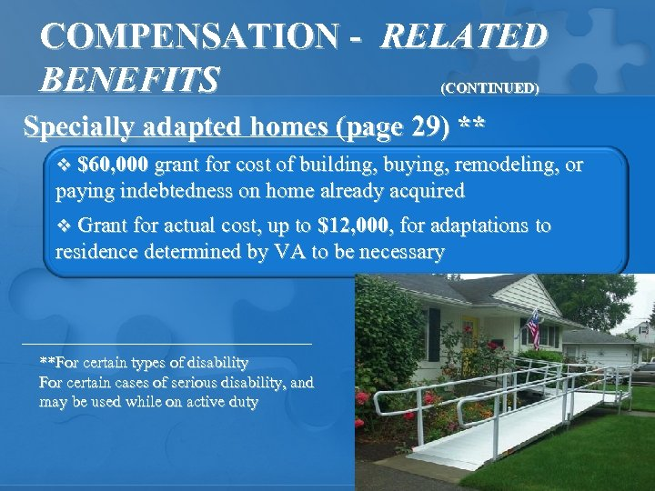 COMPENSATION - RELATED BENEFITS (CONTINUED) Specially adapted homes (page 29) ** v $60, 000