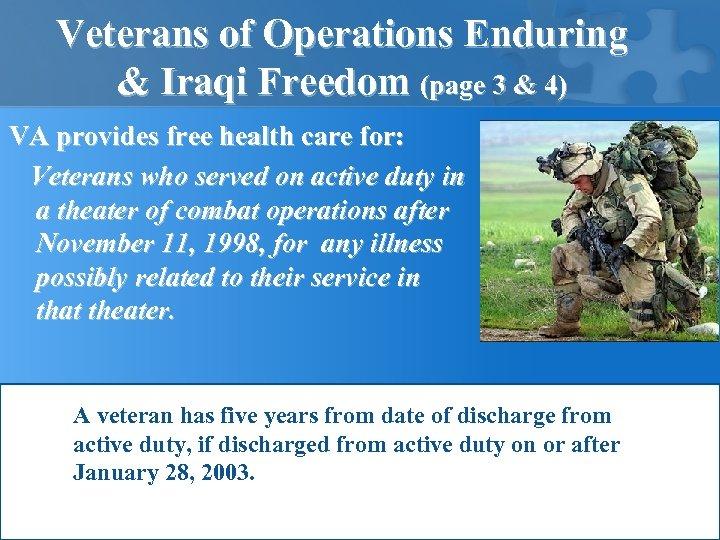 Veterans of Operations Enduring & Iraqi Freedom (page 3 & 4) VA provides free