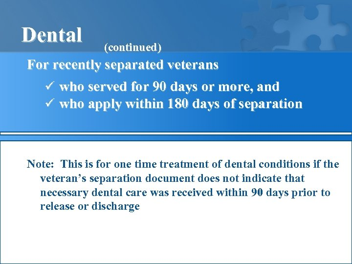 Dental (continued) For recently separated veterans ü who served for 90 days or more,