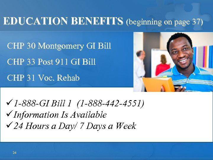 EDUCATION BENEFITS (beginning on page 37) CHP 30 Montgomery GI Bill CHP 33 Post
