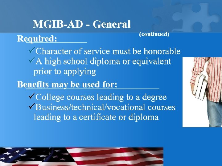 MGIB-AD - General (continued) Required: üCharacter of service must be honorable üA high school