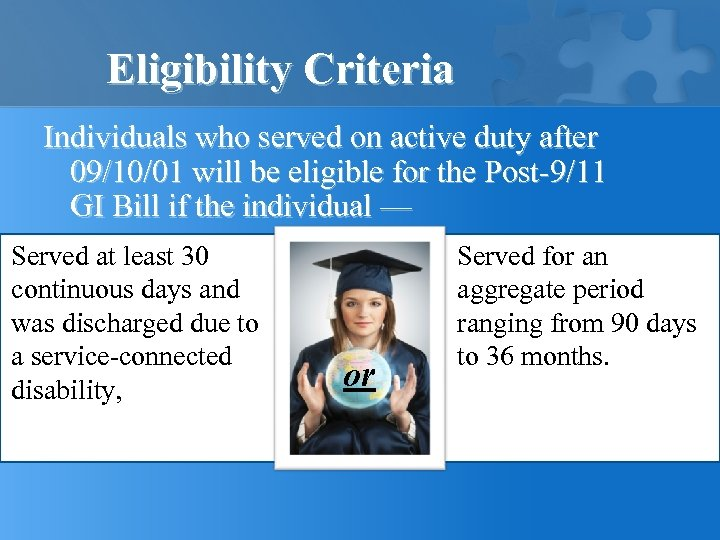 Eligibility Criteria Individuals who served on active duty after 09/10/01 will be eligible for