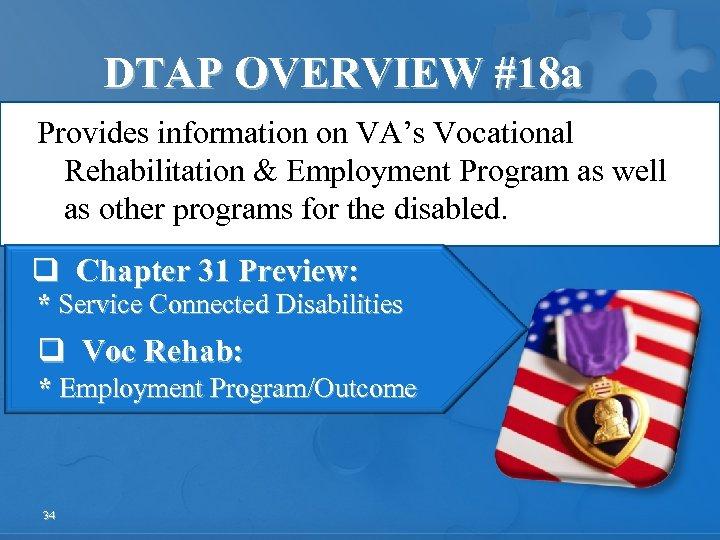 DTAP OVERVIEW #18 a Provides information on VA's Vocational Rehabilitation & Employment Program as