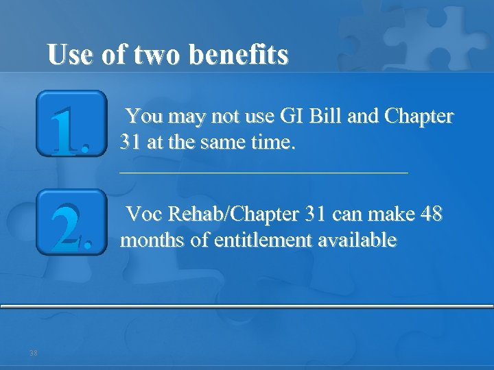 Use of two benefits 1. 2. 38 You may not use GI Bill and