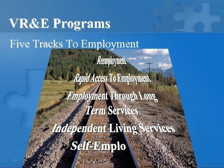 VR&E Programs Five Tracks To Employment 40