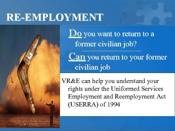 RE-EMPLOYMENT Do you want to return to a former civilian job? Can you return