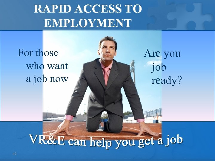 RAPID ACCESS TO EMPLOYMENT For those who want a job now 42 Are you