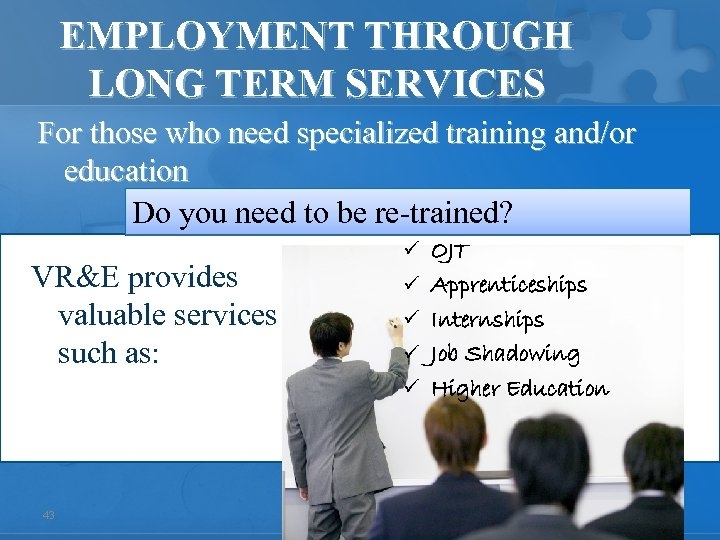 EMPLOYMENT THROUGH LONG TERM SERVICES For those who need specialized training and/or education Do