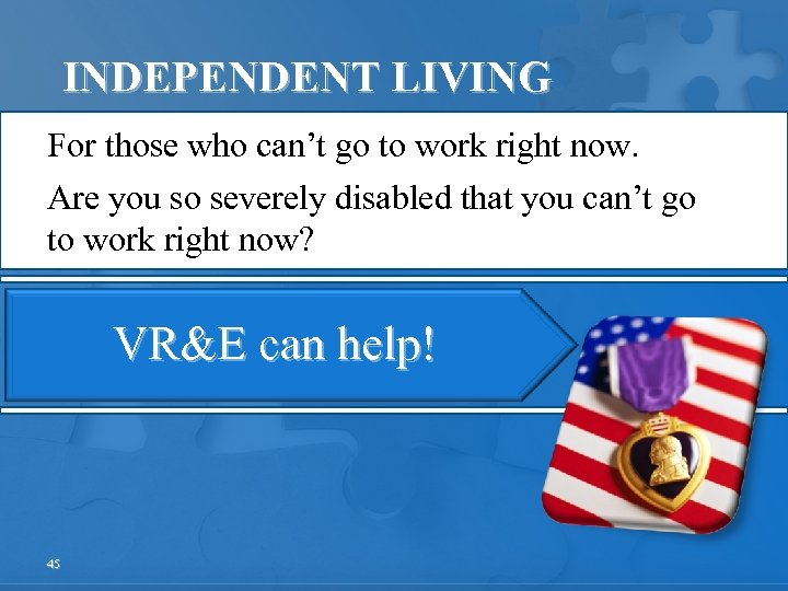 INDEPENDENT LIVING For those who can't go to work right now. Are you so