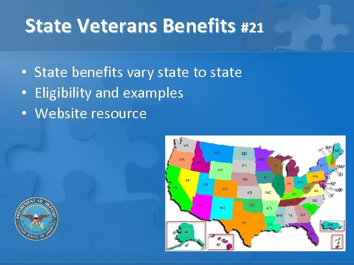 State Veterans Benefits #21 • State benefits vary state to state • Eligibility and