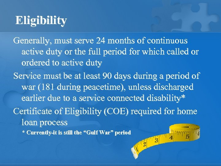 Eligibility Generally, must serve 24 months of continuous active duty or the full period