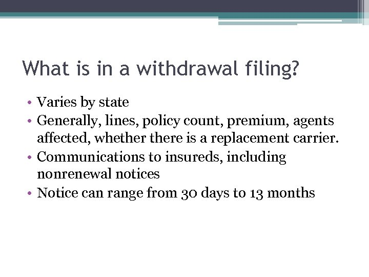 What is in a withdrawal filing? • Varies by state • Generally, lines, policy