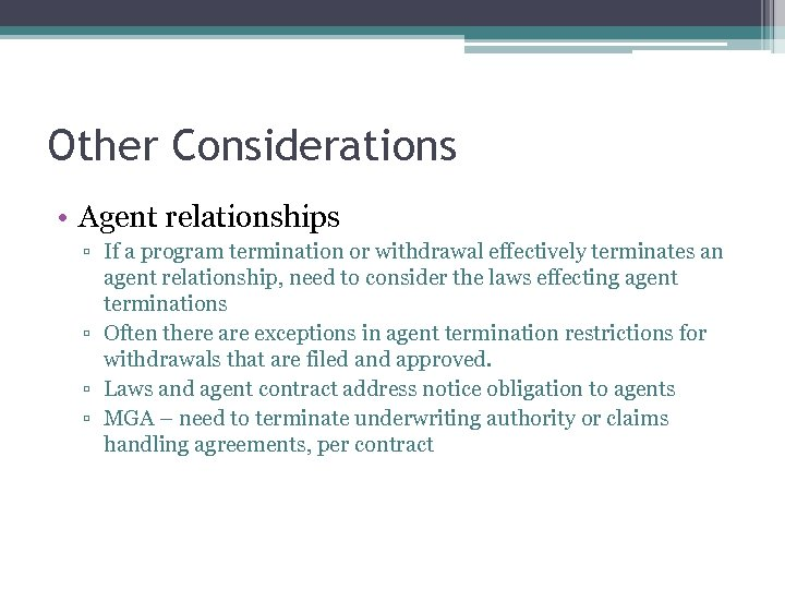 Other Considerations • Agent relationships ▫ If a program termination or withdrawal effectively terminates