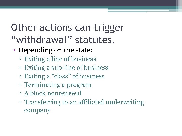 "Other actions can trigger ""withdrawal"" statutes. • Depending on the state: ▫ ▫ ▫"