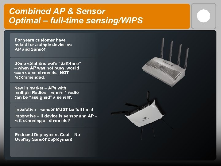 Combined AP & Sensor Optimal – full-time sensing/WIPS For years customer have asked for