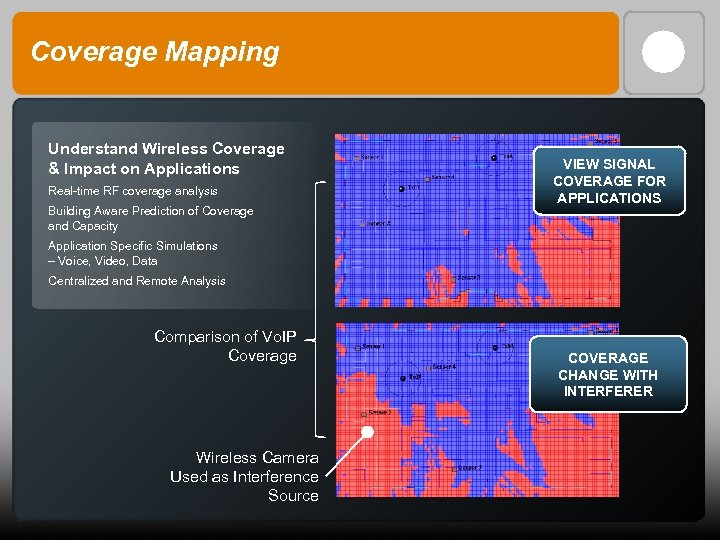 Coverage Mapping Understand Wireless Coverage & Impact on Applications Real-time RF coverage analysis Building