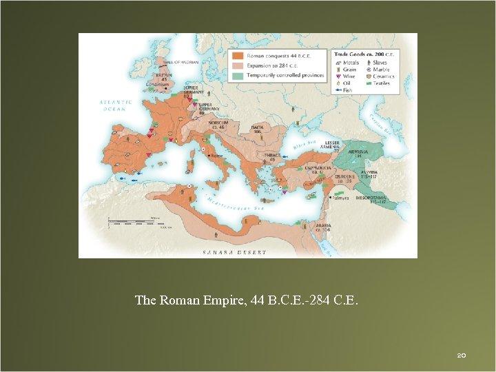The Roman Empire, 44 B. C. E. -284 C. E. 20