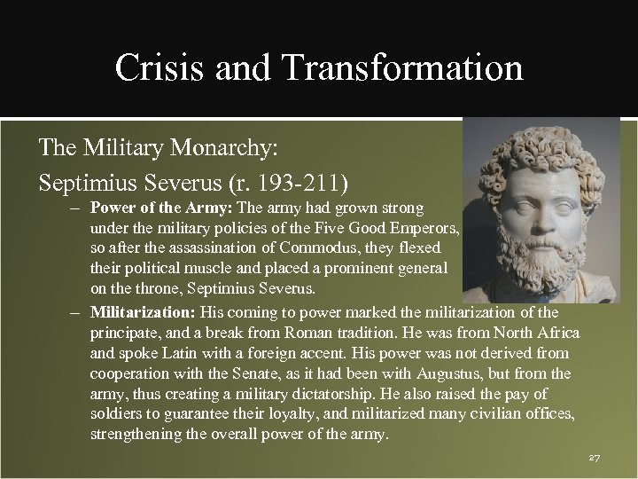 Crisis and Transformation The Military Monarchy: Septimius Severus (r. 193 -211) – Power of
