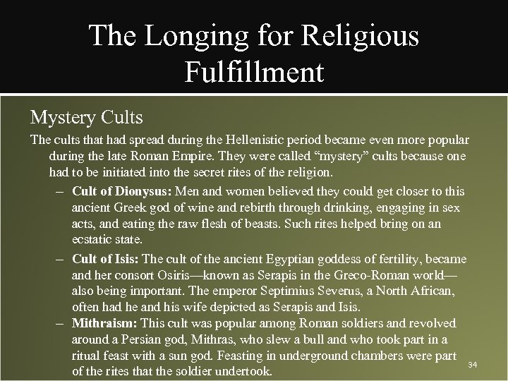 The Longing for Religious Fulfillment Mystery Cults The cults that had spread during the