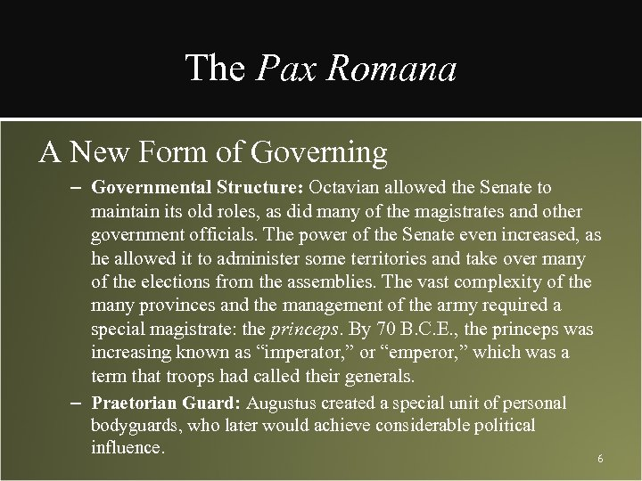 The Pax Romana A New Form of Governing – Governmental Structure: Octavian allowed the