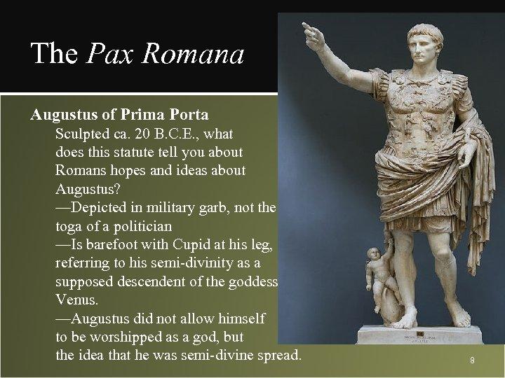 The Pax Romana Augustus of Prima Porta Sculpted ca. 20 B. C. E. ,