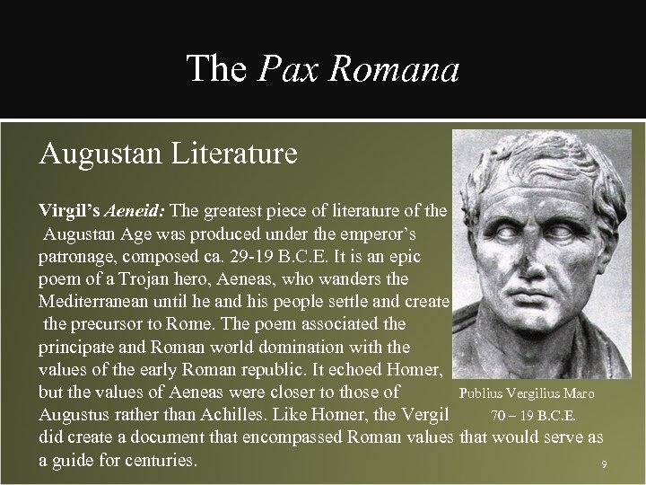 The Pax Romana Augustan Literature Virgil's Aeneid: The greatest piece of literature of the