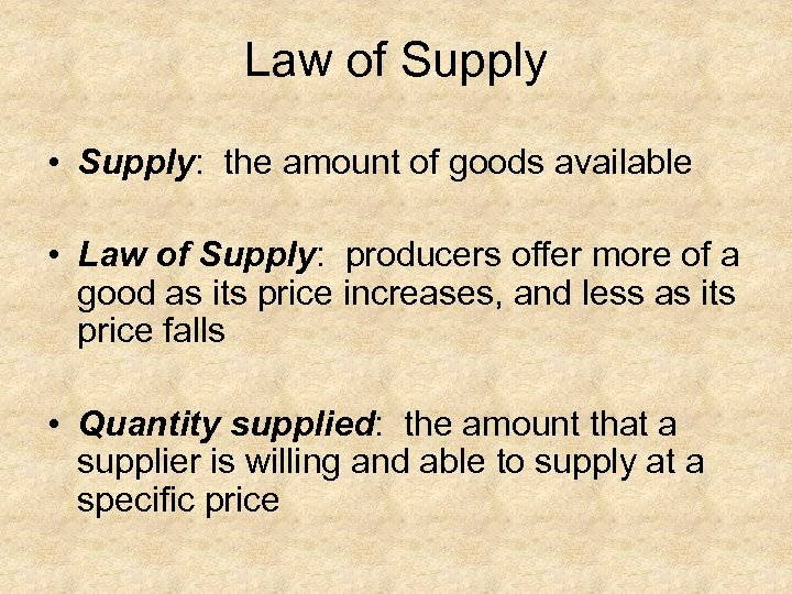 Law of Supply • Supply: the amount of goods available • Law of Supply: